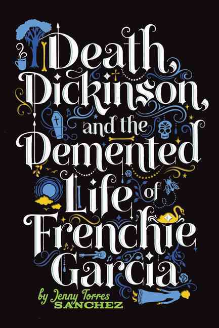 Death, Dickinson, and the Demented Life of Frenchie Garcia By Sanchez, Jenny Torres